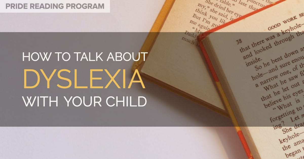 Whats Going On Inside Dyslexic Students >> Dyslexia How To Talk About It With Your Child Pride Reading Program