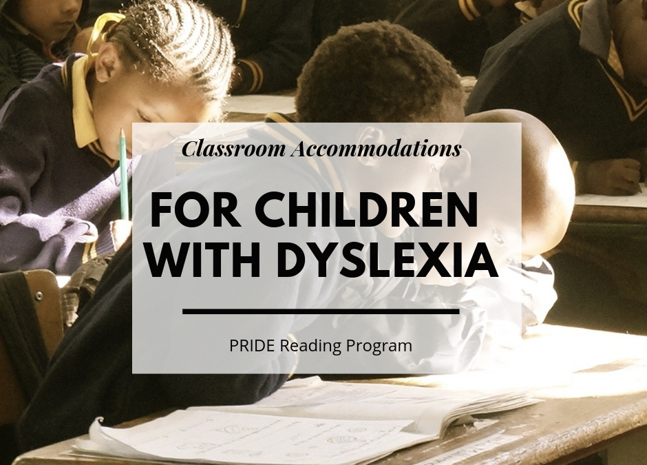 Classroom Accommodations for Children with Dyslexia