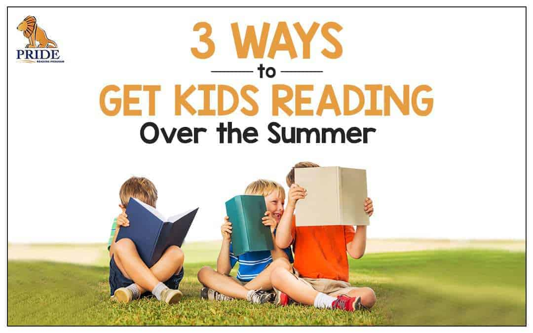 3 Ways to Get Kids Reading Over the Summer