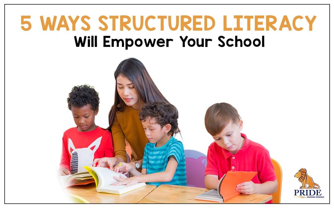 Structured Literacy Curriculum: 5 Ways it Will Empower Your School